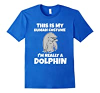 This Is My Human Costume I'm Really A Dolphin Funny Shirts Royal Blue