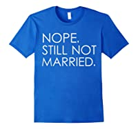 Nope Still Not Married Single S Holiday T Shirt Royal Blue