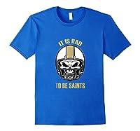 Saints Rad To Be Nola New Orleans Football Fan Shirts Royal Blue