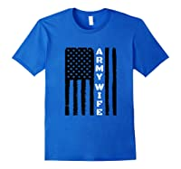 Proud Army Wife Military Wife Veteran S Day Gift Idea T Shirt Royal Blue