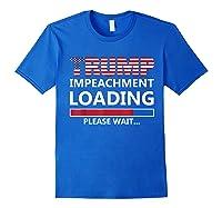 Trump Impeacht Loading Please Wait Shirt Impeach 45 Tee Royal Blue