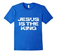 Jesus Is The King Shirts Royal Blue