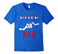 Vote Or Die Halloween Midterm Election Political T Shirt Royal Blue