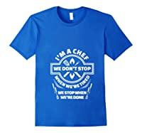 I M A Chef We Don T Stop Cooking Funny Culinary Chefs Gifts T Shirt Royal Blue