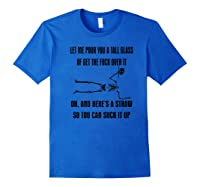 Let Me Pour You A Tall Glass Or Get The Fuck Over It Premium T Shirt Royal Blue