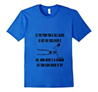 Let Me Pour You A Tall Glass Or Get The Fuck Over It T Shirt Royal Blue