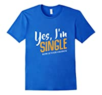 Yes I M Single Now Is Your Chance Life Funny Quotes Sarcasm Tank Top Shirts Royal Blue