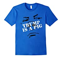 Funny Hate Trump Is A Pig Face Anti Trump Impeach The Pig Premium T Shirt Royal Blue