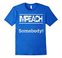 Impeach Somebody T Shirt Royal Blue