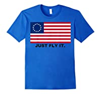 Betsy Ross Flag T-shirt Just Fly It. Royal Blue