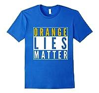 Orange Lies Matter Anti Trump Activist Protest Impeach Premium T Shirt Royal Blue