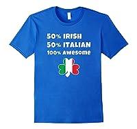 Saint Patricks Day Half Irish Half Italian Awesome T Shirt Royal Blue
