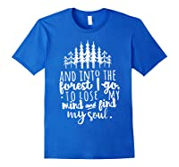 Into The Forest I Go To Lose My Mind And Find My Soul Shirt Royal Blue