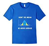 Don T Be Mean Be Above Average T Shirt Royal Blue