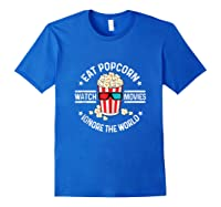 Eat Popcorn Watch Movies Ignore The World Movie Lover Shirts Royal Blue