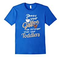 Childcare Provider Daycare Tea Coffee Lover May Your Shirts Royal Blue