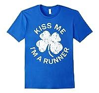 Kiss Me I M A Runner T Shirt Saint Patrick Day Gift Shirt Royal Blue