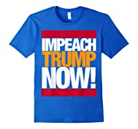 Impeach Trump Now T Shirt Royal Blue