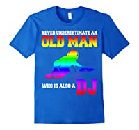 Never Underestimate An Old Man Who Is Also A Dj Gifts T Shirt Royal Blue