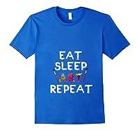 Eat Sleep Art Repeat T Shirt Funny Artist Creative Gift T Shirt Royal Blue