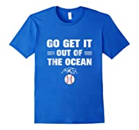 Go Get It Out Of The Ocean Baseball Lovers Gifts Shirts Royal Blue