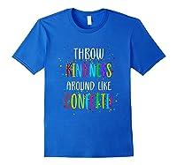Throw Kindness Around Like Confetti Shirts Royal Blue