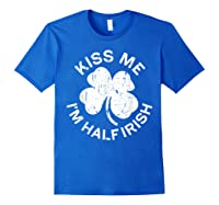 Kiss Me I M Half Irish T Shirt Saint Patrick Day Gift Shirt Royal Blue