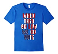 When They Go Low We Go Vote America Election T Shirt Royal Blue