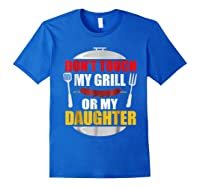 Don T Touch My Grill Or My Daughter T Shirt Father S Day Royal Blue