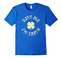 Kiss Me I M Irish Shirt St Saint Patrick S Day T Shirt Royal Blue