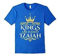 Kings Are Named Izaiah Shirts Royal Blue