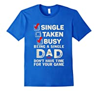 Single Taken Busy Being A Single Dad Funny Father T Shirt Royal Blue