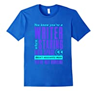 Writers Work Even Staring Into Space Humorous Author T Shirt Royal Blue