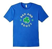 Bad And Boozy Saint Patricks Day Drinking T Shirt Royal Blue