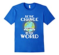 Be The Change You Want To See In The World Science T Shirt Royal Blue