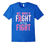 My Wifes Fight Is My Fight Breast Cancer Awareness Month T Shirt Royal Blue