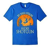 Dogo Cubano Rides Shotgun Dog Lover Halloween Party Gift T-shirt Royal Blue