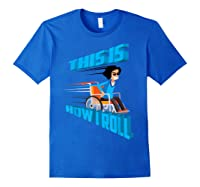 This Is How I Roll Shirt   Funny Wheelchair T-shirt Gift Royal Blue