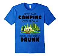 Never Take Advice From Me Funny Camping Shirts Royal Blue