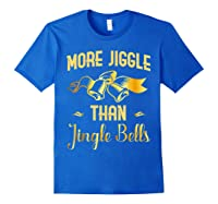 Christmas More Jiggle Than Jingle Bells T-shirt Royal Blue