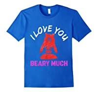Love You Share Love, Love You Beary Much Gift Shirts Royal Blue