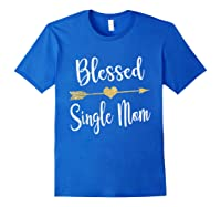 Funny Arrow Blessed Single Mom T Shirt Gift For Thanksgiving Royal Blue