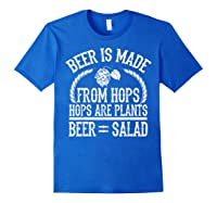 Beer Is Made From Hops Plants Beer Salad Brewer Gift T Shirt Royal Blue