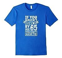 65th Birthday Saying - Hilarious Age 65 Grow Up Fun Gag Gift Shirts Royal Blue
