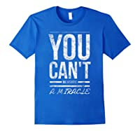 You Cant Measure A Miracle Shirts Royal Blue