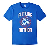Future Best Selling Author Gift For Writer Premium T Shirt Royal Blue