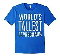 World S Tallest Leprechaun T Shirt Saint Patrick Day Gift Royal Blue