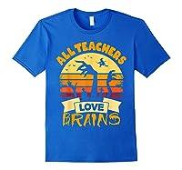 Tea Shirts Funny Halloween Gift All Teas Love Brains T-shirt Royal Blue
