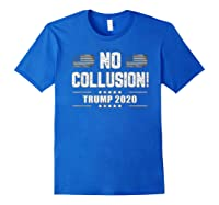 No Collusion Trump 2020 President Supporter America Election T Shirt Royal Blue