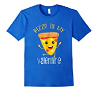 Pizza Is My Valentine T Shirt Valentine Day Tee Royal Blue